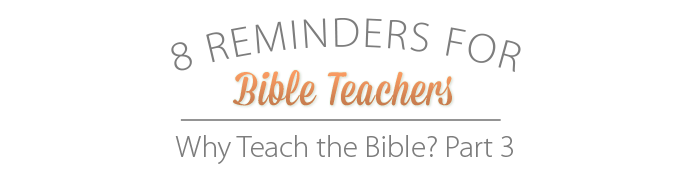 Eight Reminders for Bible Teachers